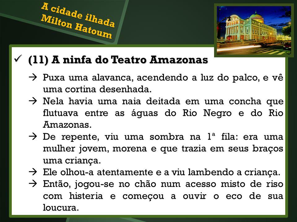 (11) A ninfa do Teatro Amazonas (11) A ninfa do Teatro Amazonas Puxa uma alavanca, acendendo a luz do palco, e vê uma cortina desenhada. Nela havia um