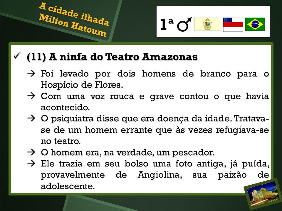 (11) A ninfa do Teatro Amazonas (11) A ninfa do Teatro Amazonas Foi levado por dois homens de branco para o Hospício de Flores. Com uma voz rouca e gr