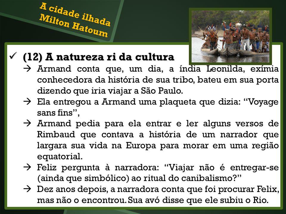 (12) A natureza ri da cultura (12) A natureza ri da cultura Armand conta que, um dia, a índia Leonilda, exímia conhecedora da história de sua tribo, b