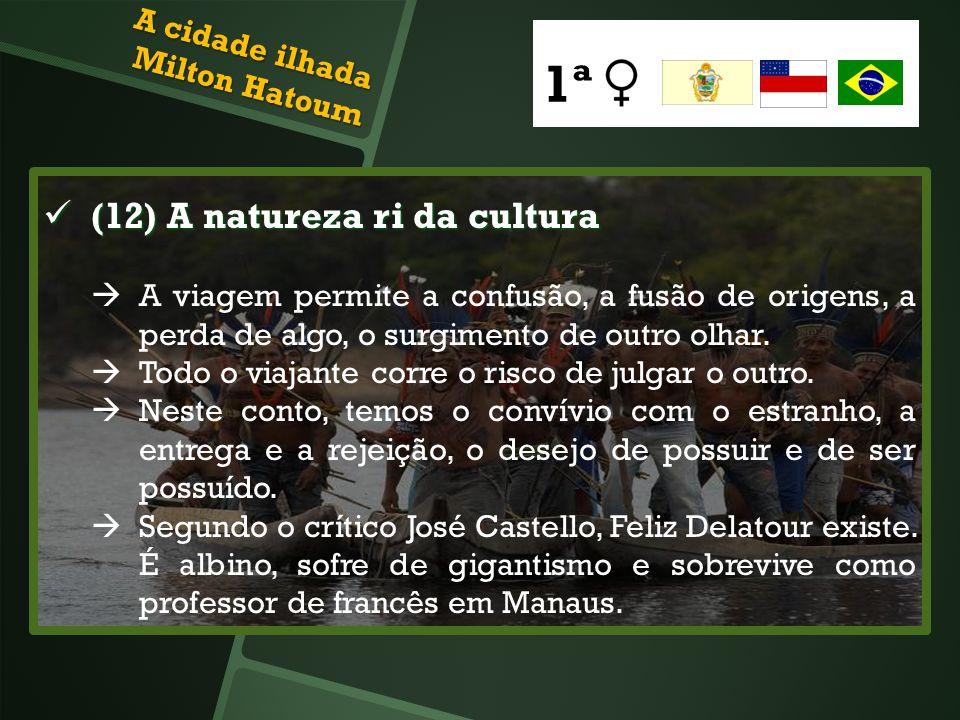 (12) A natureza ri da cultura (12) A natureza ri da cultura A viagem permite a confusão, a fusão de origens, a perda de algo, o surgimento de outro ol