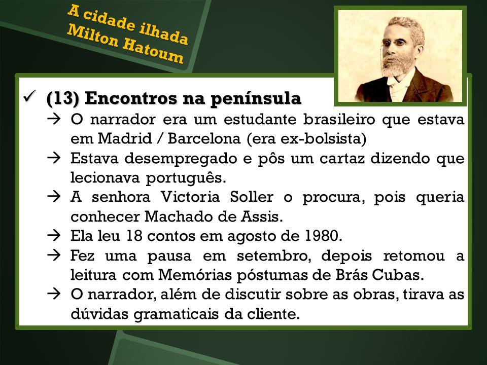 (13) Encontros na península (13) Encontros na península O narrador era um estudante brasileiro que estava em Madrid / Barcelona (era ex-bolsista) Esta