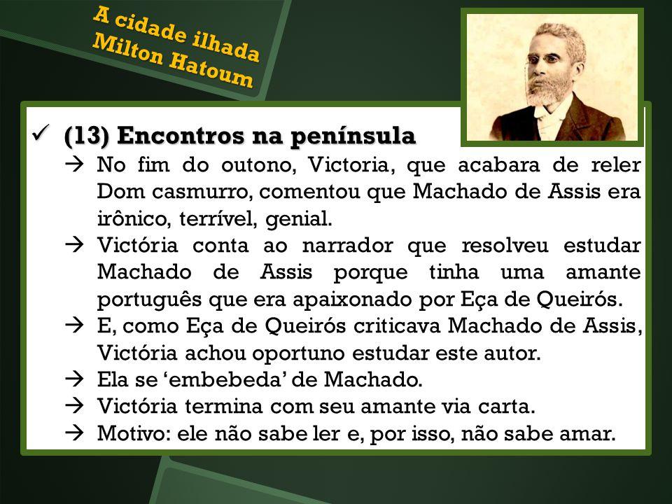 (13) Encontros na península (13) Encontros na península No fim do outono, Victoria, que acabara de reler Dom casmurro, comentou que Machado de Assis e