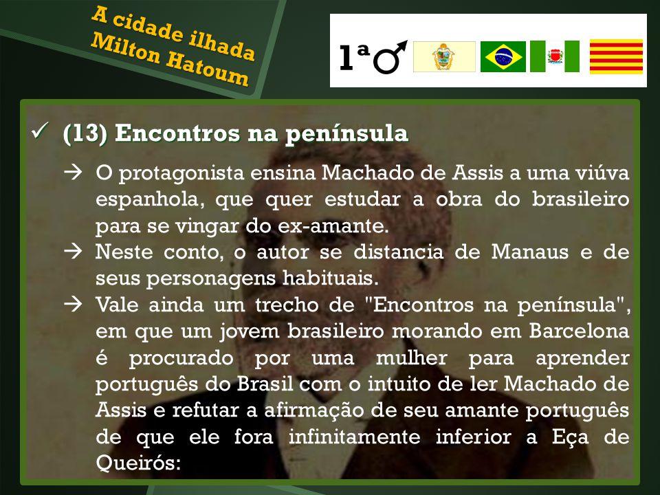 (13) Encontros na península (13) Encontros na península O protagonista ensina Machado de Assis a uma viúva espanhola, que quer estudar a obra do brasi