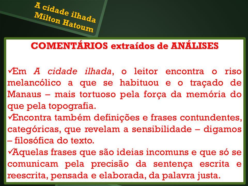 COMENTÁRIOS extraídos de ANÁLISES Em A cidade ilhada, o leitor encontra o riso melancólico a que se habituou e o traçado de Manaus – mais tortuoso pel