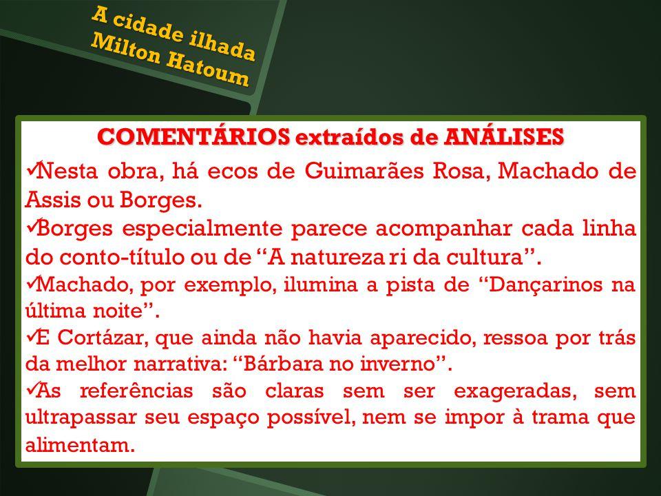 COMENTÁRIOS extraídos de ANÁLISES Nesta obra, há ecos de Guimarães Rosa, Machado de Assis ou Borges. Borges especialmente parece acompanhar cada linha