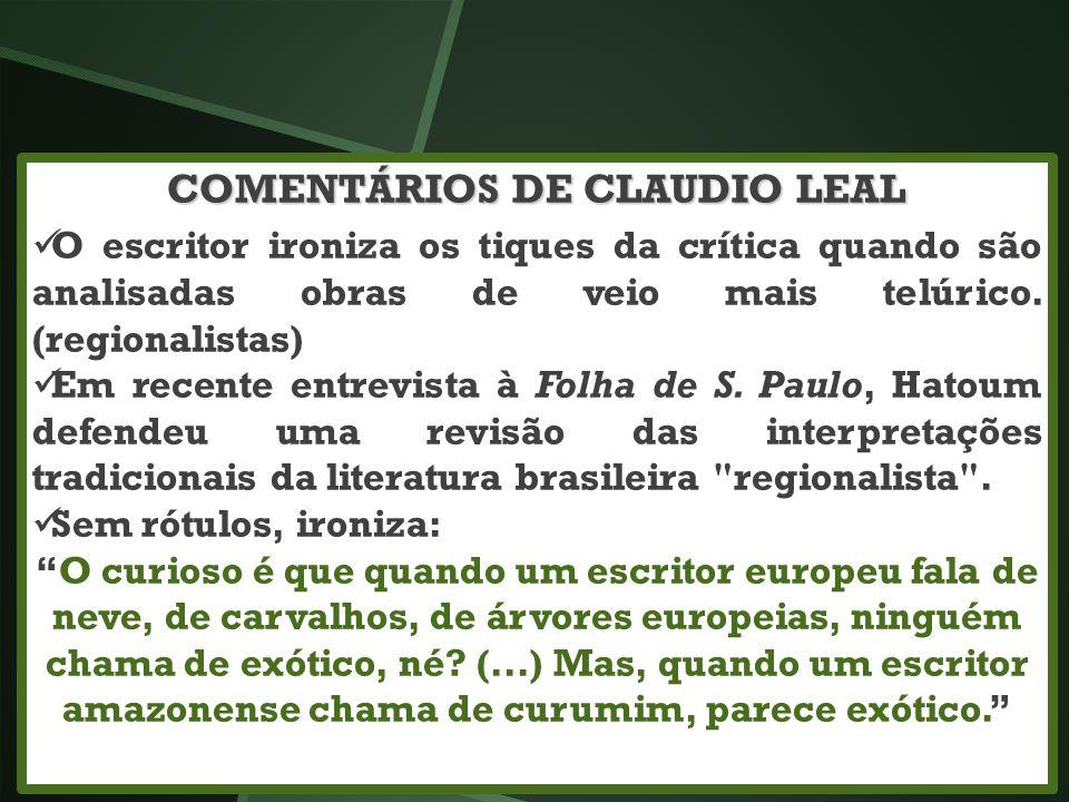 COMENTÁRIOS DE CLAUDIO LEAL O escritor ironiza os tiques da crítica quando são analisadas obras de veio mais telúrico. (regionalistas) Em recente entr