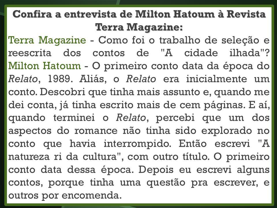 Confira a entrevista de Milton Hatoum à Revista Terra Magazine: Terra Magazine - Como foi o trabalho de seleção e reescrita dos contos de