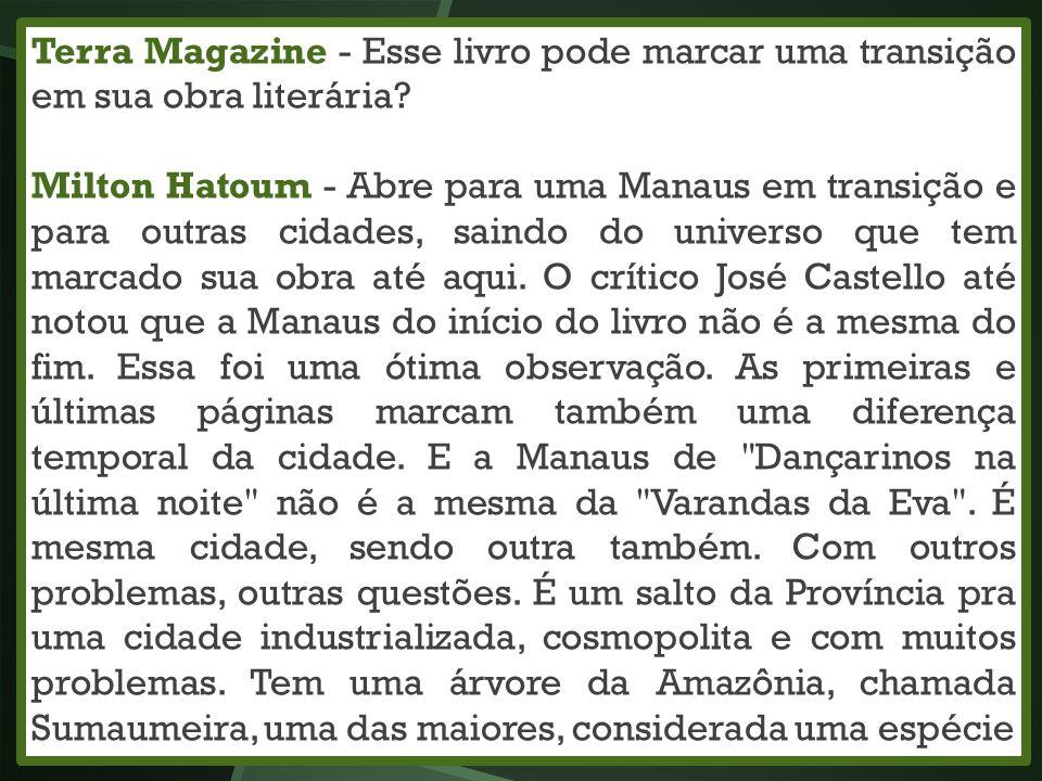 Terra Magazine - Esse livro pode marcar uma transição em sua obra literária? Milton Hatoum - Abre para uma Manaus em transição e para outras cidades,