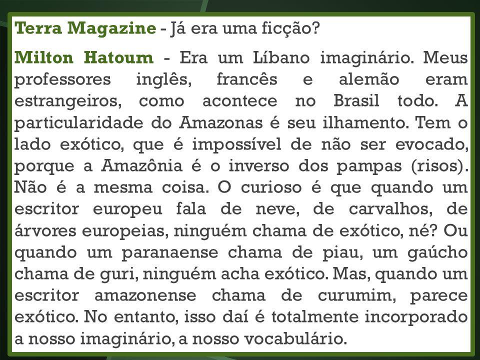 Terra Magazine - Já era uma ficção? Milton Hatoum - Era um Líbano imaginário. Meus professores inglês, francês e alemão eram estrangeiros, como aconte