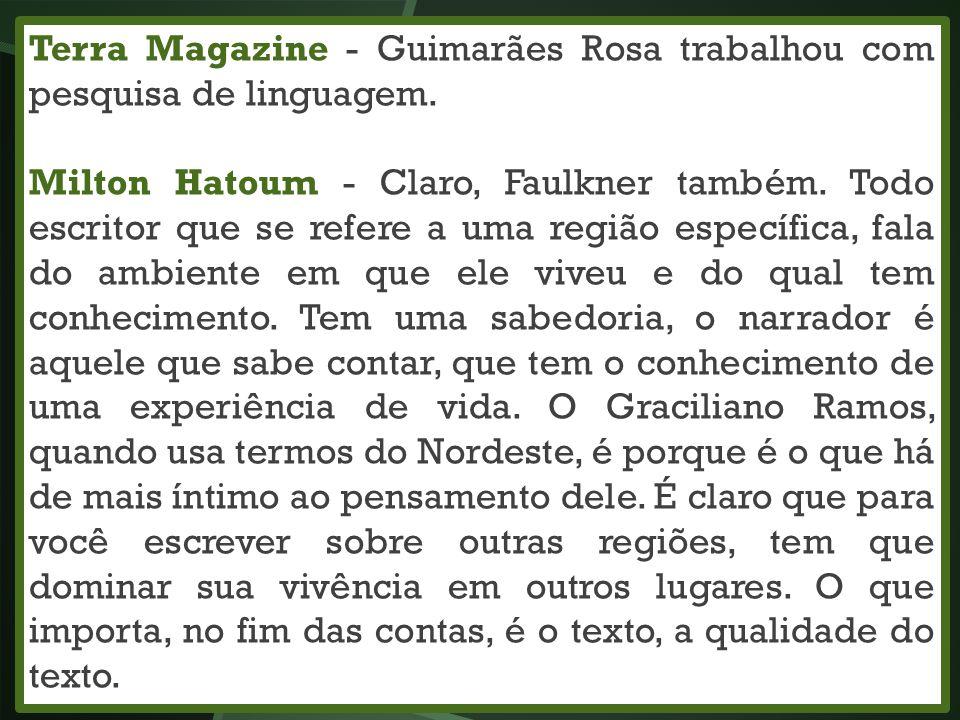 Terra Magazine - Guimarães Rosa trabalhou com pesquisa de linguagem. Milton Hatoum - Claro, Faulkner também. Todo escritor que se refere a uma região