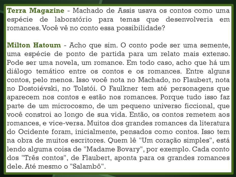 Terra Magazine - Machado de Assis usava os contos como uma espécie de laboratório para temas que desenvolveria em romances. Você vê no conto essa poss