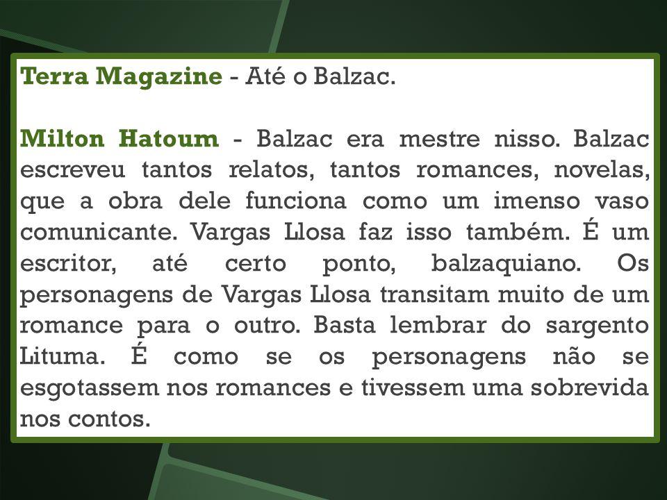 Terra Magazine - Até o Balzac. Milton Hatoum - Balzac era mestre nisso. Balzac escreveu tantos relatos, tantos romances, novelas, que a obra dele func