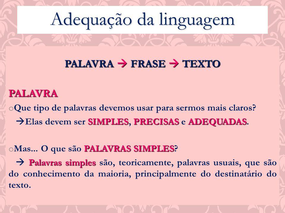 Adequação da linguagem PALAVRA FRASE TEXTO PALAVRA o Que tipo de palavras devemos usar para sermos mais claros? SIMPLESPRECISAS ADEQUADAS Elas devem s