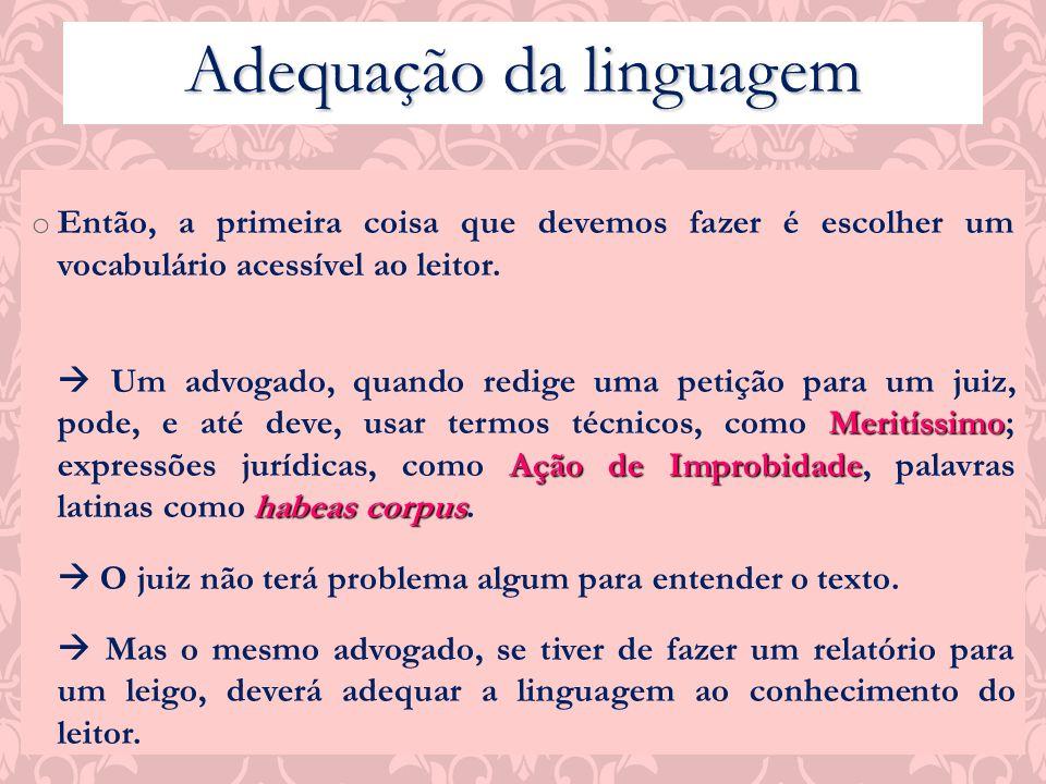 Adequação da linguagem o Então, a primeira coisa que devemos fazer é escolher um vocabulário acessível ao leitor. Meritíssimo Ação de Improbidade habe