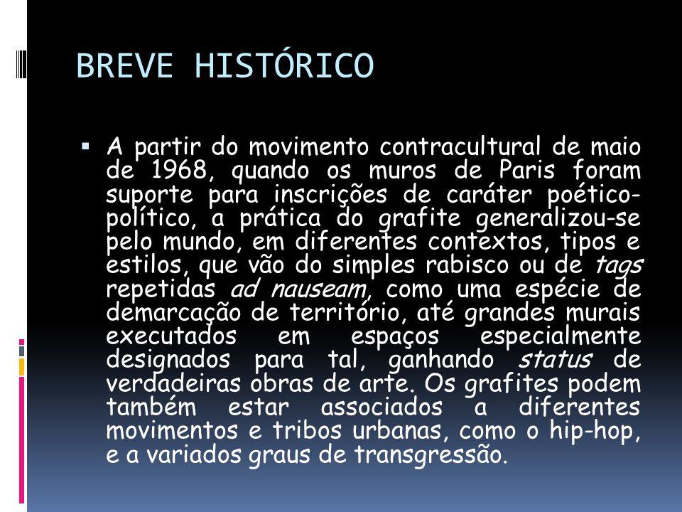 BREVE HISTÓRICO A partir do movimento contracultural de maio de 1968, quando os muros de Paris foram suporte para inscrições de caráter poético- polít