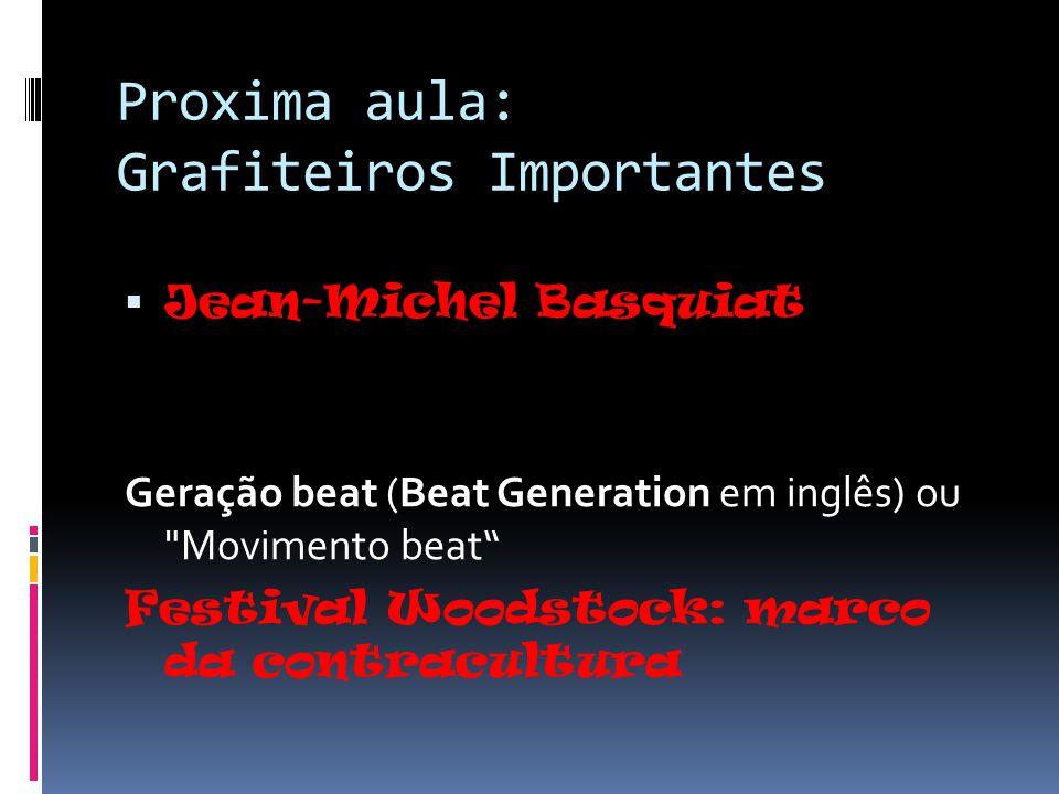 Proxima aula: Grafiteiros Importantes Jean-Michel Basquiat Geração beat (Beat Generation em inglês) ou