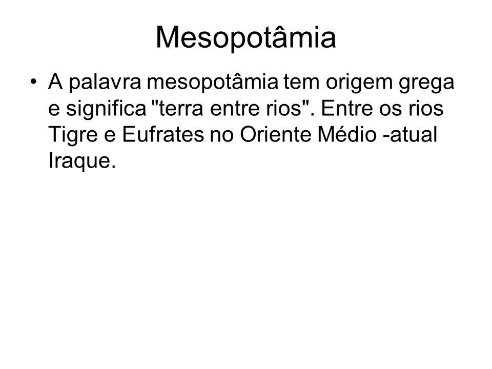 Mesopotâmia A palavra mesopotâmia tem origem grega e significa