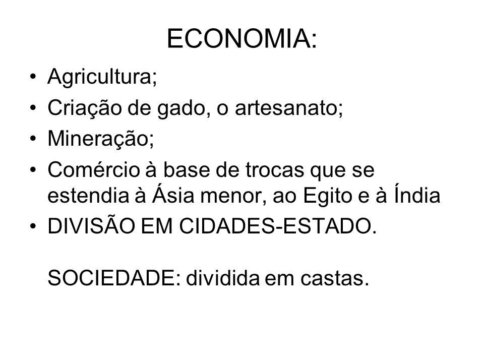 ECONOMIA: Agricultura; Criação de gado, o artesanato; Mineração; Comércio à base de trocas que se estendia à Ásia menor, ao Egito e à Índia DIVISÃO EM