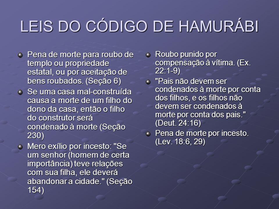 LEIS DO CÓDIGO DE HAMURÁBI Pena de morte para roubo de templo ou propriedade estatal, ou por aceitação de bens roubados.