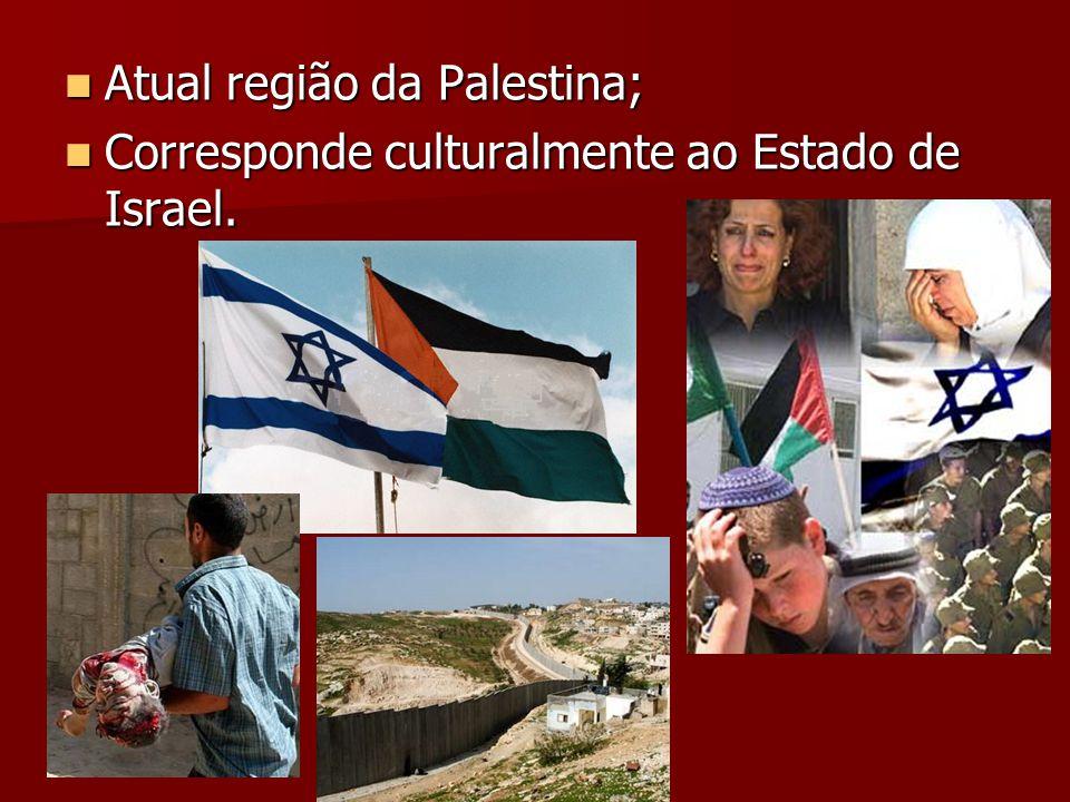 Atual região da Palestina; Atual região da Palestina; Corresponde culturalmente ao Estado de Israel. Corresponde culturalmente ao Estado de Israel.