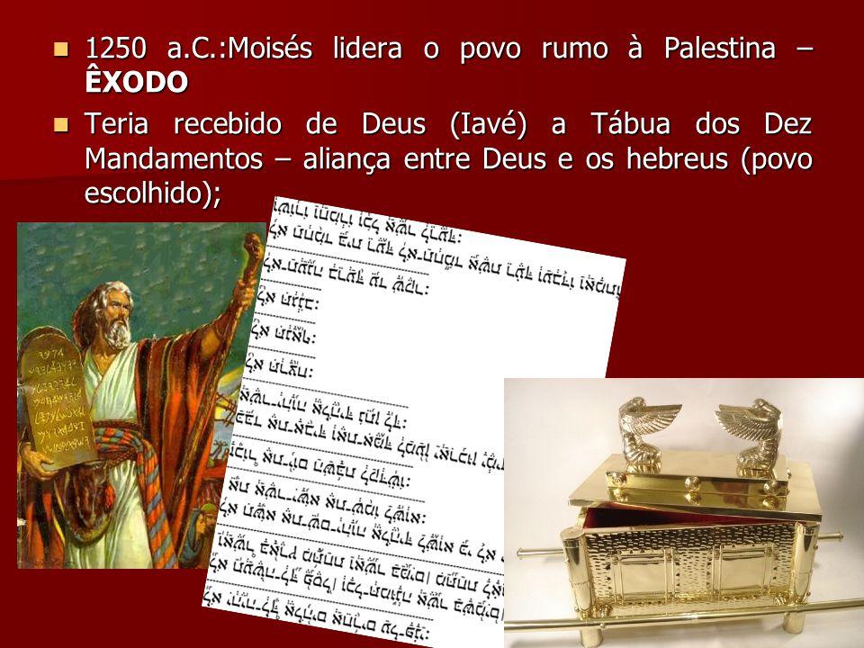 1250 a.C.:Moisés lidera o povo rumo à Palestina – ÊXODO 1250 a.C.:Moisés lidera o povo rumo à Palestina – ÊXODO Teria recebido de Deus (Iavé) a Tábua