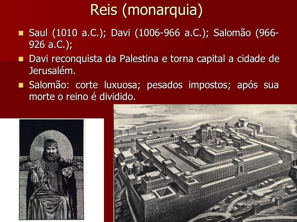 Reis (monarquia) Saul (1010 a.C.); Davi (1006-966 a.C.); Salomão (966- 926 a.C.); Saul (1010 a.C.); Davi (1006-966 a.C.); Salomão (966- 926 a.C.); Davi reconquista da Palestina e torna capital a cidade de Jerusalém.