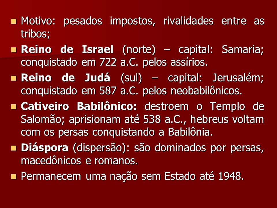 Motivo: pesados impostos, rivalidades entre as tribos; Motivo: pesados impostos, rivalidades entre as tribos; Reino de Israel (norte) – capital: Samar