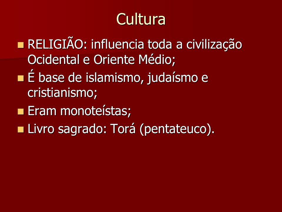 Cultura RELIGIÃO: influencia toda a civilização Ocidental e Oriente Médio; RELIGIÃO: influencia toda a civilização Ocidental e Oriente Médio; É base de islamismo, judaísmo e cristianismo; É base de islamismo, judaísmo e cristianismo; Eram monoteístas; Eram monoteístas; Livro sagrado: Torá (pentateuco).