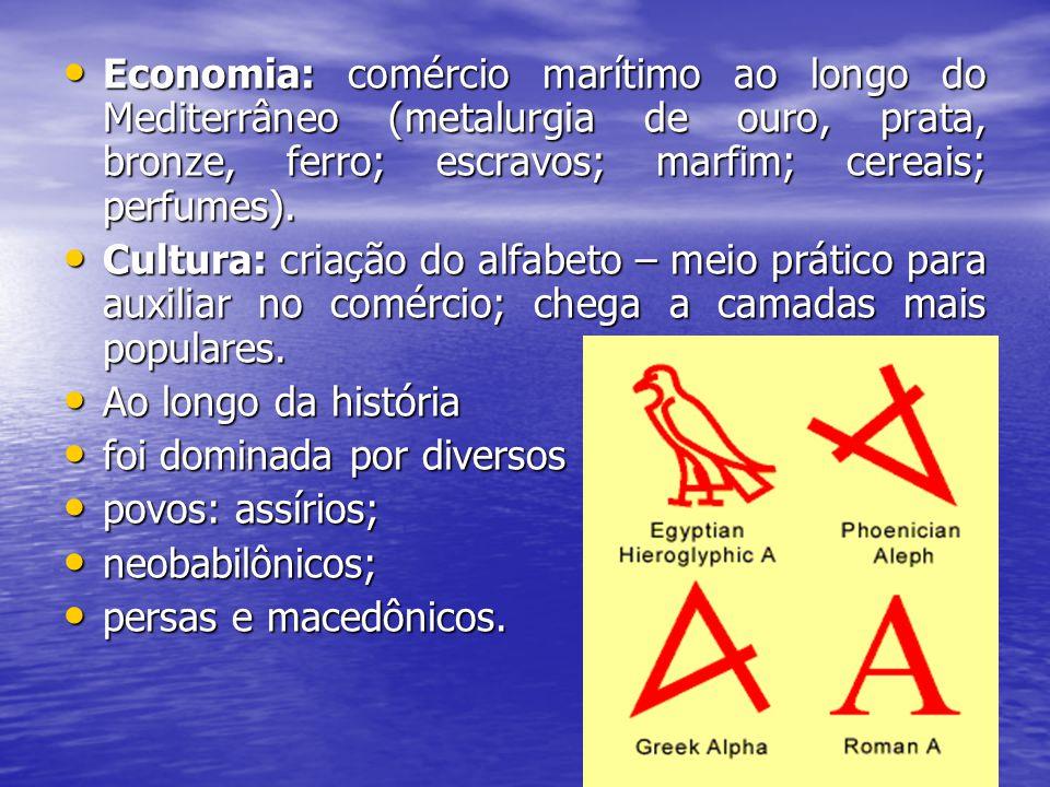 Economia: comércio marítimo ao longo do Mediterrâneo (metalurgia de ouro, prata, bronze, ferro; escravos; marfim; cereais; perfumes). Economia: comérc