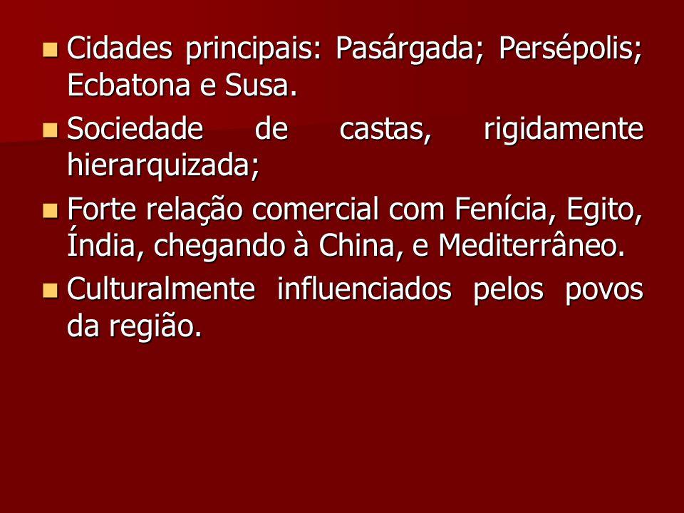 Cidades principais: Pasárgada; Persépolis; Ecbatona e Susa. Cidades principais: Pasárgada; Persépolis; Ecbatona e Susa. Sociedade de castas, rigidamen