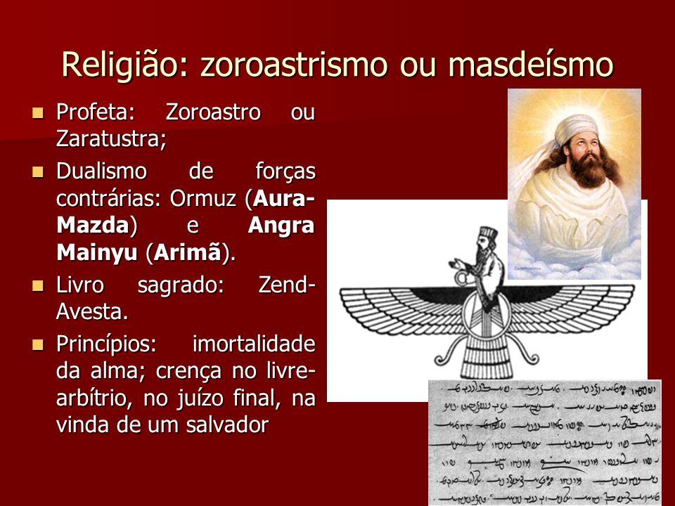 Religião: zoroastrismo ou masdeísmo Profeta: Zoroastro ou Zaratustra; Profeta: Zoroastro ou Zaratustra; Dualismo de forças contrárias: Ormuz (Aura- Mazda) e Angra Mainyu (Arimã).