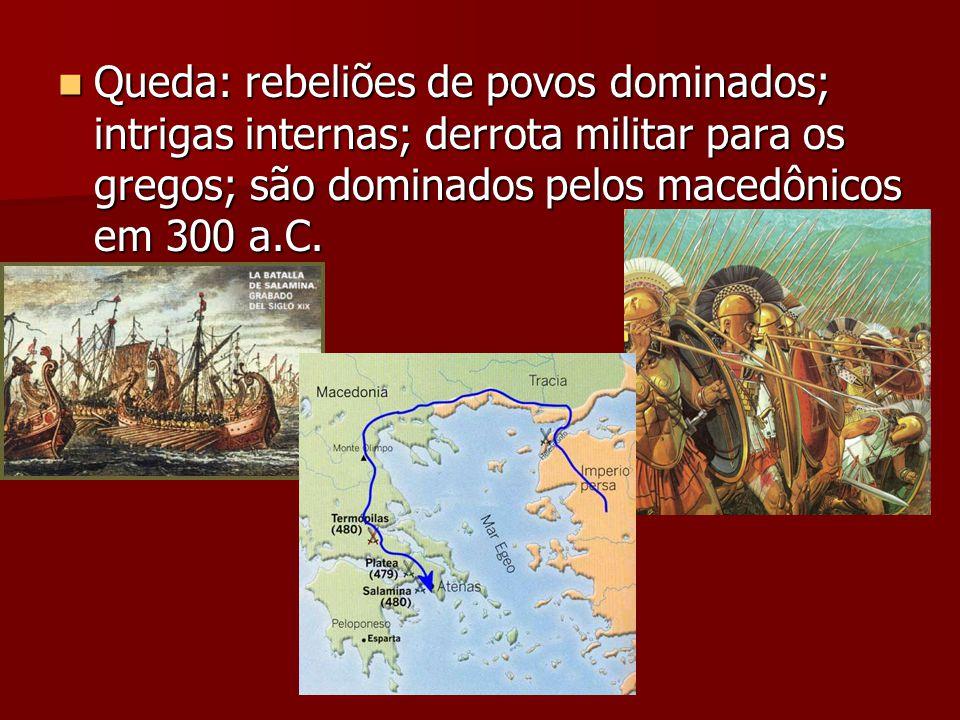 Queda: rebeliões de povos dominados; intrigas internas; derrota militar para os gregos; são dominados pelos macedônicos em 300 a.C. Queda: rebeliões d