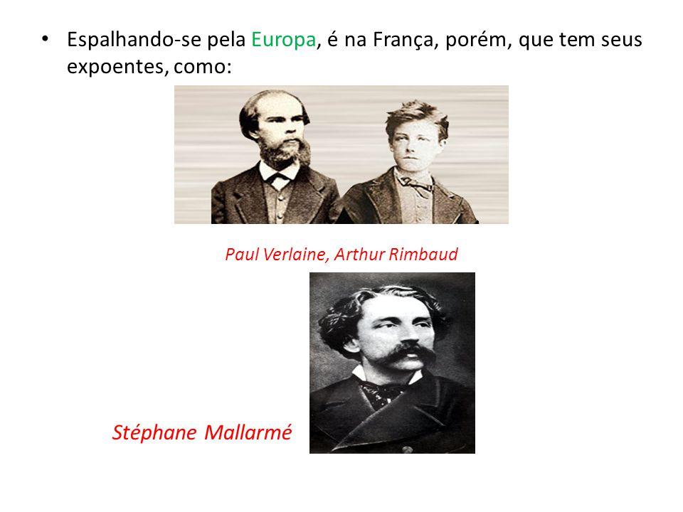 Espalhando-se pela Europa, é na França, porém, que tem seus expoentes, como: Paul Verlaine, Arthur Rimbaud Stéphane Mallarmé