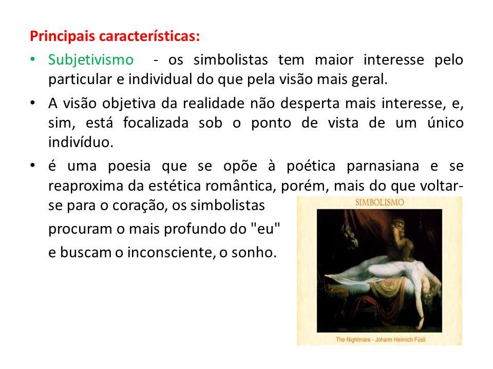 Principais características: Subjetivismo - os simbolistas tem maior interesse pelo particular e individual do que pela visão mais geral. A visão objet