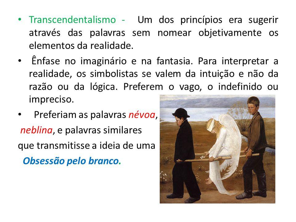 Transcendentalismo - Um dos princípios era sugerir através das palavras sem nomear objetivamente os elementos da realidade. Ênfase no imaginário e na