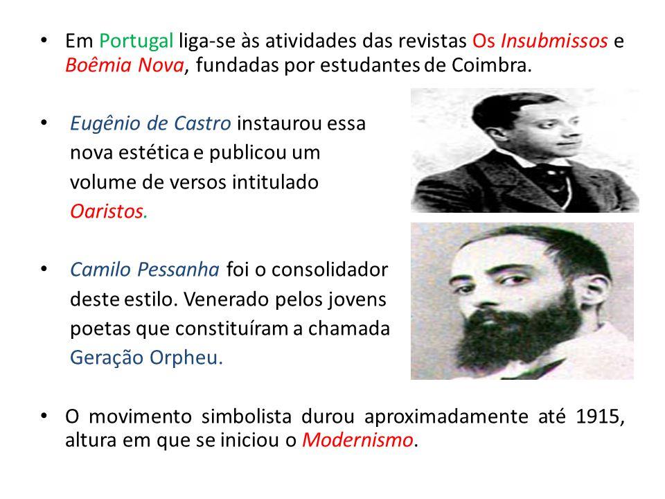 Em Portugal liga-se às atividades das revistas Os Insubmissos e Boêmia Nova, fundadas por estudantes de Coimbra. Eugênio de Castro instaurou essa nova