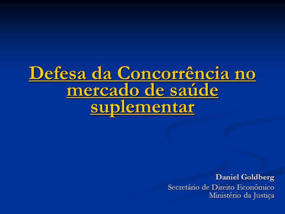 Defesa da Concorrência no mercado de saúde suplementar Defesa da Concorrência no mercado de saúde suplementar Daniel Goldberg Secretário de Direito Ec