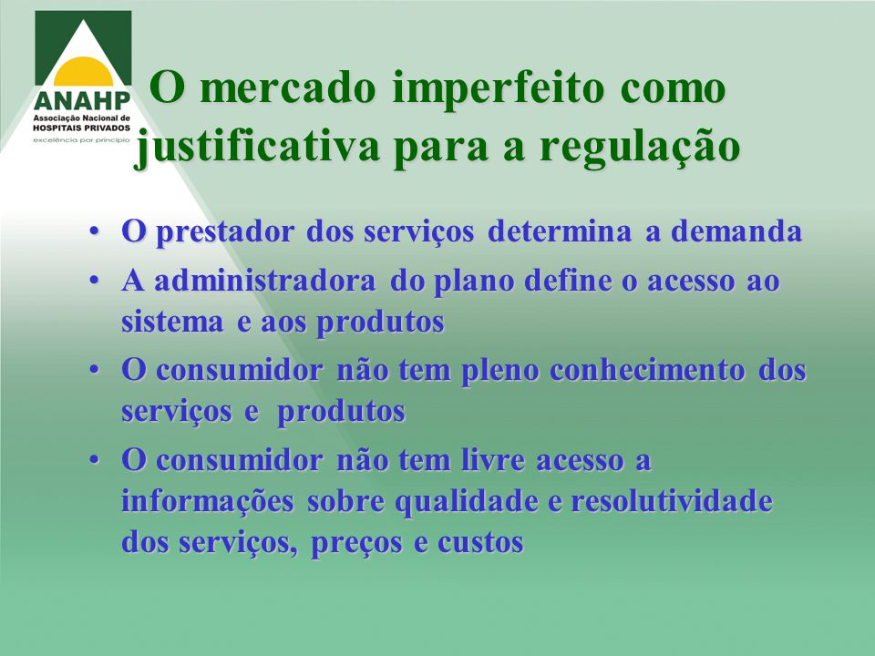 O mercado imperfeito como justificativa para a regulação O prestador dos serviços determina a demandaO prestador dos serviços determina a demanda A ad