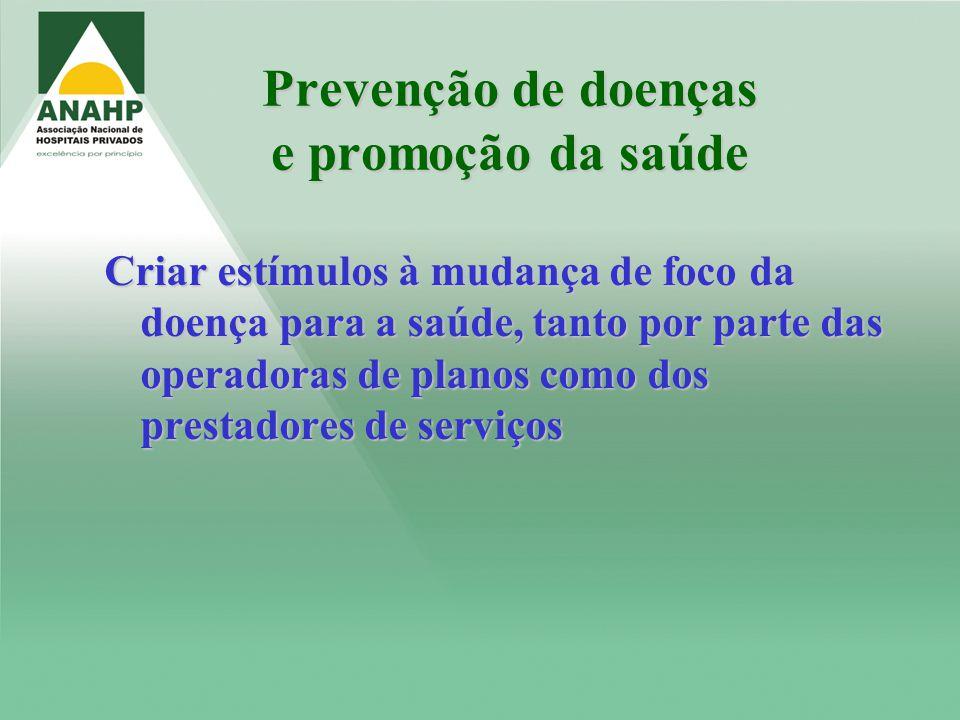 Prevenção de doenças e promoção da saúde Criar estímulos à mudança de foco da doença para a saúde, tanto por parte das operadoras de planos como dos p