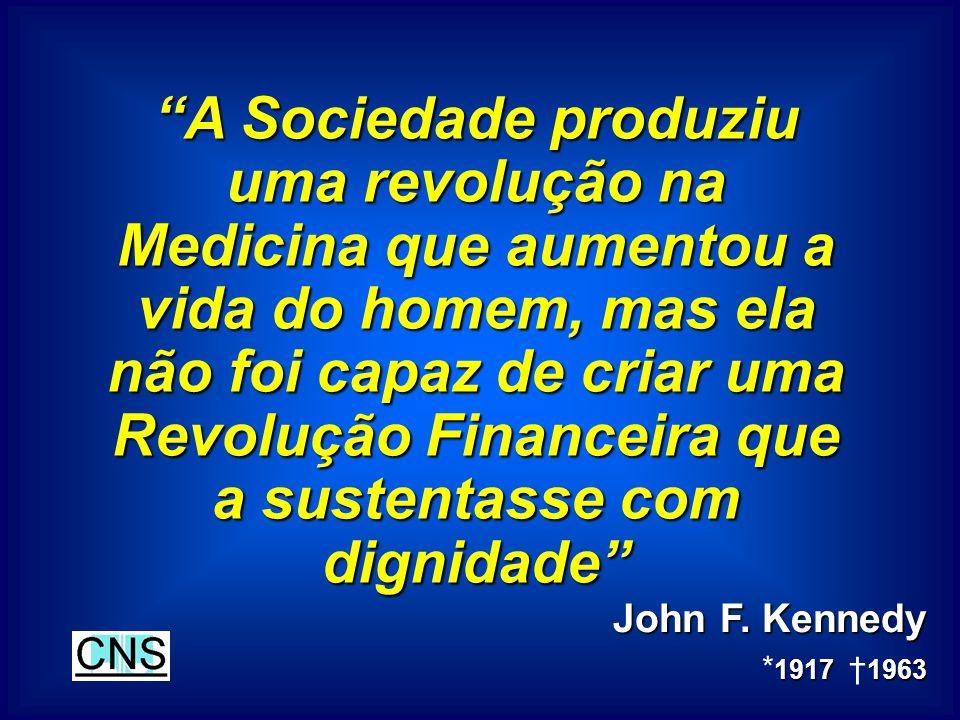 A Sociedade produziu uma revolução na Medicina que aumentou a vida do homem, mas ela não foi capaz de criar uma Revolução Financeira que a sustentasse