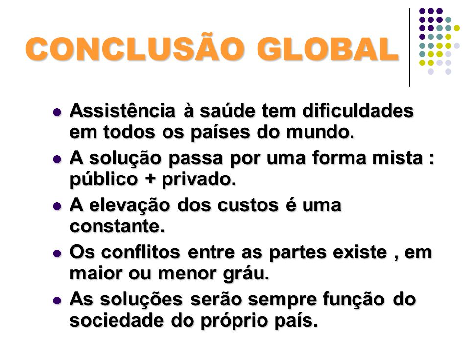 CONCLUSÃO GLOBAL Assistência à saúde tem dificuldades em todos os países do mundo. Assistência à saúde tem dificuldades em todos os países do mundo. A