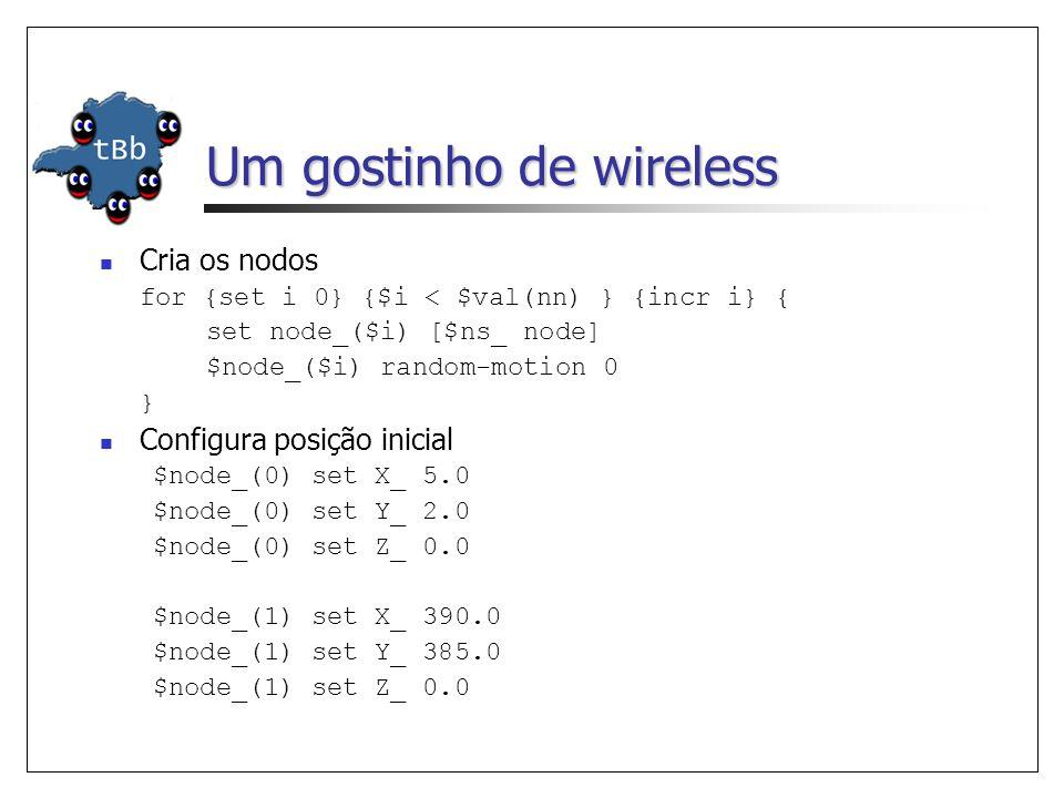 Um gostinho de wireless Cria os nodos for {set i 0} {$i < $val(nn) } {incr i} { set node_($i) [$ns_ node] $node_($i) random-motion 0 } Configura posiç