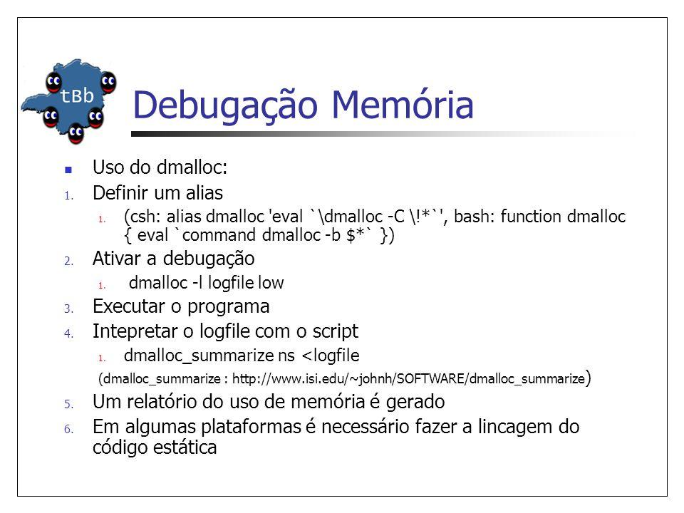 Debugação Memória Uso do dmalloc: 1. Definir um alias 1.