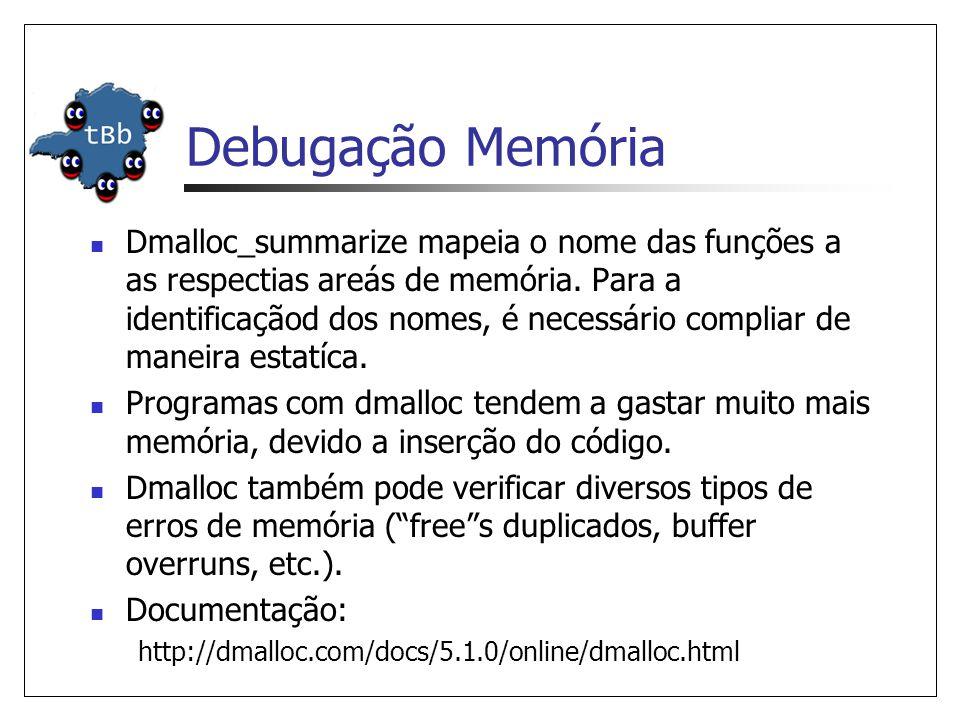 Debugação Memória Dmalloc_summarize mapeia o nome das funções a as respectias areás de memória.
