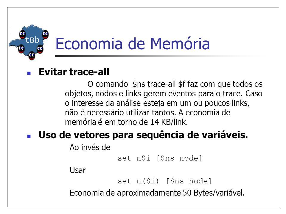 Economia de Memória Evitar trace-all O comando $ns trace-all $f faz com que todos os objetos, nodos e links gerem eventos para o trace.
