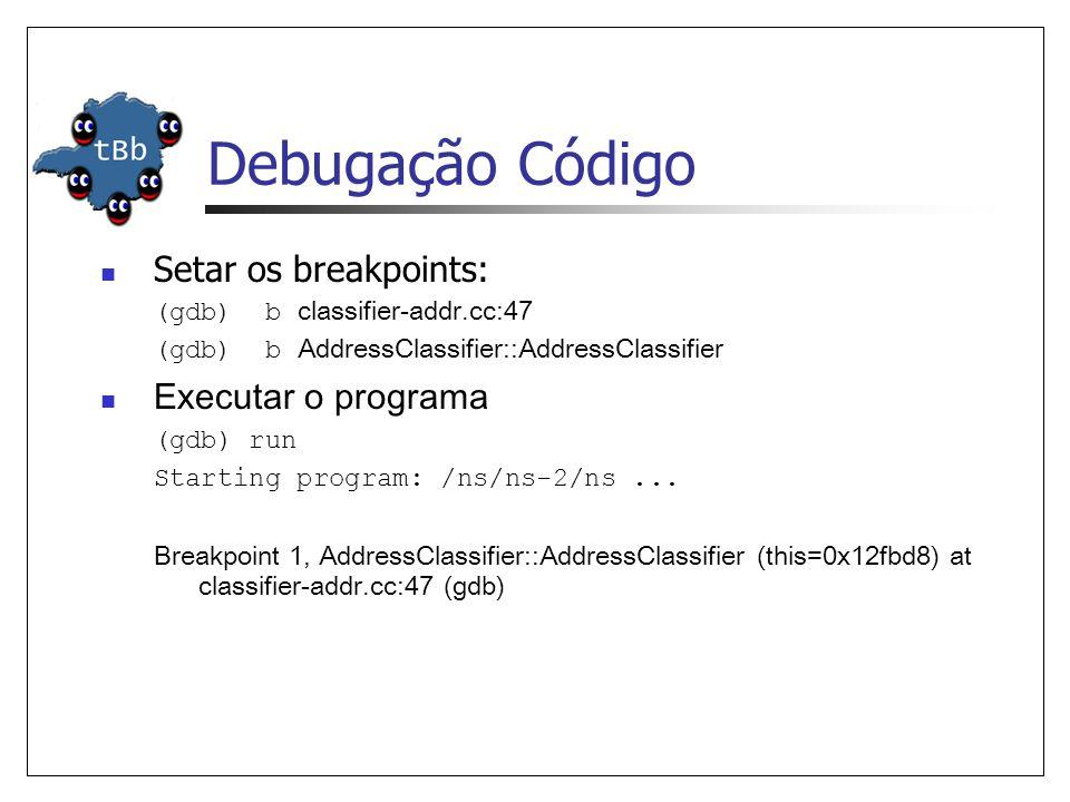 Debugação Código Comandos básicos gdb b -> coloca um breakpoint list -> mostra as próximas 10 linhas de código display -> watch nas variáveis help -> listar todos os outros comandos