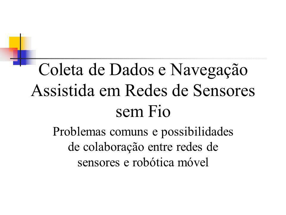 Coleta de Dados e Navegação Assistida em Redes de Sensores sem Fio Problemas comuns e possibilidades de colaboração entre redes de sensores e robótica