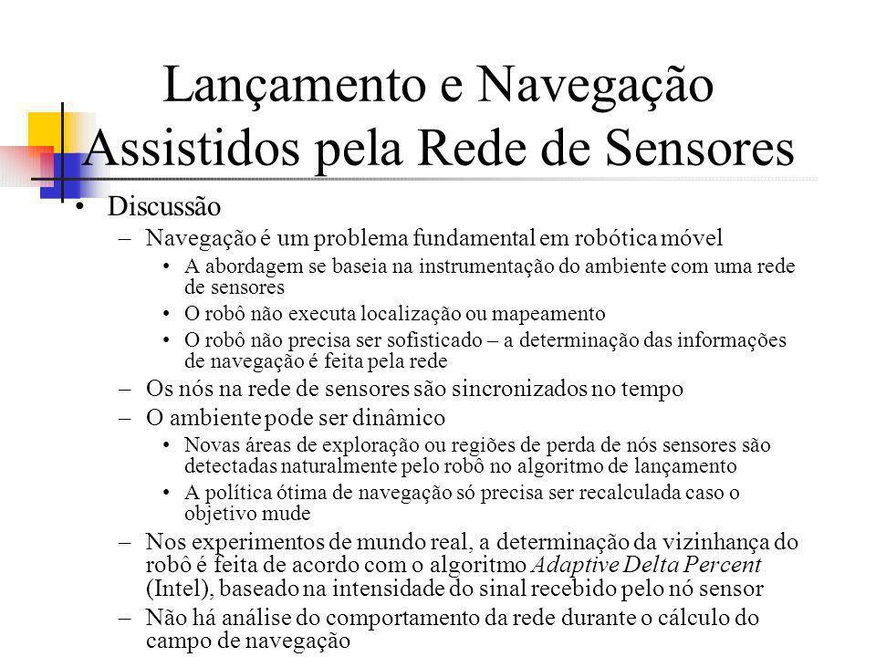 Lançamento e Navegação Assistidos pela Rede de Sensores Discussão –Navegação é um problema fundamental em robótica móvel A abordagem se baseia na inst