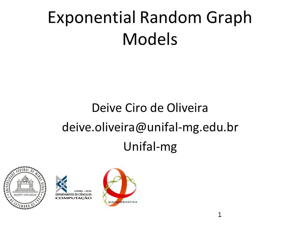 1 Exponential Random Graph Models Deive Ciro de Oliveira deive.oliveira@unifal-mg.edu.br Unifal-mg