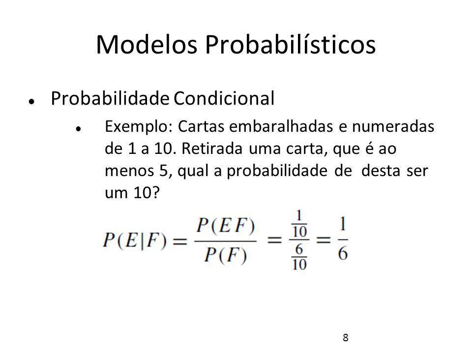 9 Modelos Probabilísticos Independência Dois eventos E e F, onde P(E)>0 e P(F)>0, são independentes se: